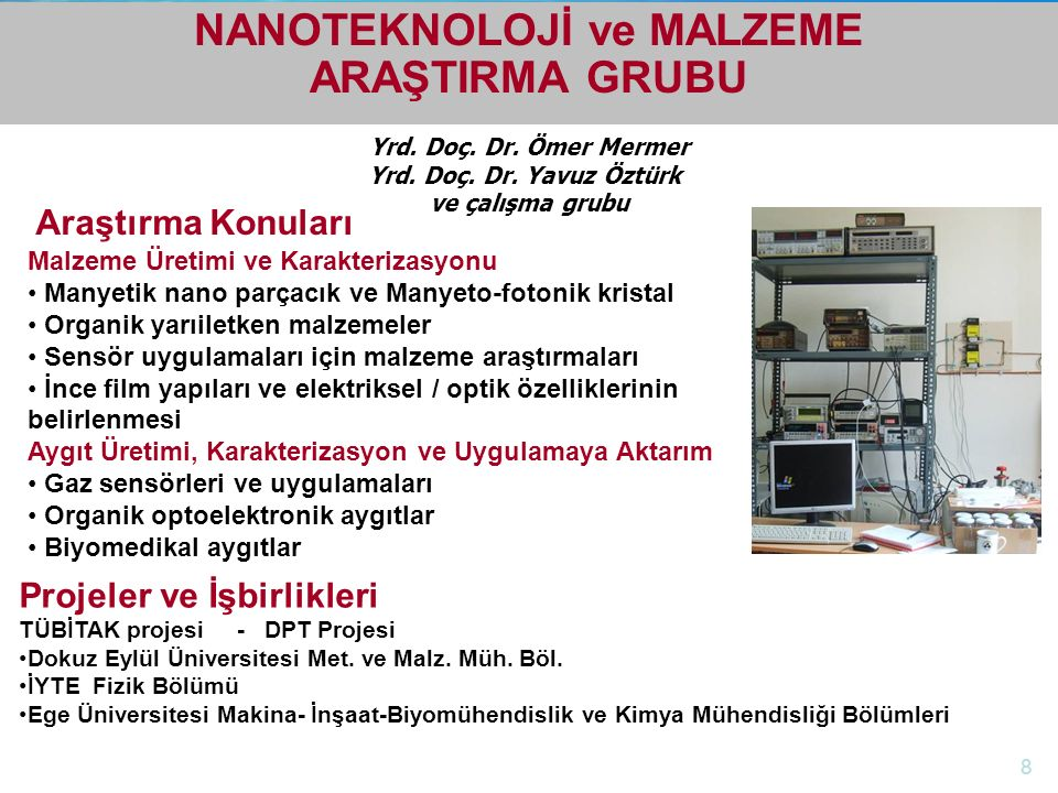 http://electronics.ege.edu.tr Elektrik-Elektronik Mühendisliği Bölümü NANOTEKNOLOJİ ve MALZEME ARAŞTIRMA GRUBU Yrd. Doç. Dr. Ömer Mermer Yrd. Doç. Dr.