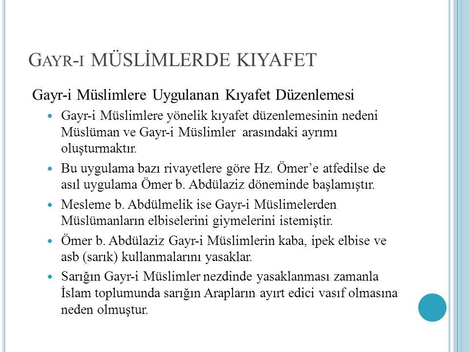 G AYR - I MÜSLİMLERDE KIYAFET Gayr-i Müslimlere Uygulanan Kıyafet Düzenlemesi Gayr-i Müslimlere yönelik kıyafet düzenlemesinin nedeni Müslüman ve Gayr-i Müslimler arasındaki ayrımı oluşturmaktır.