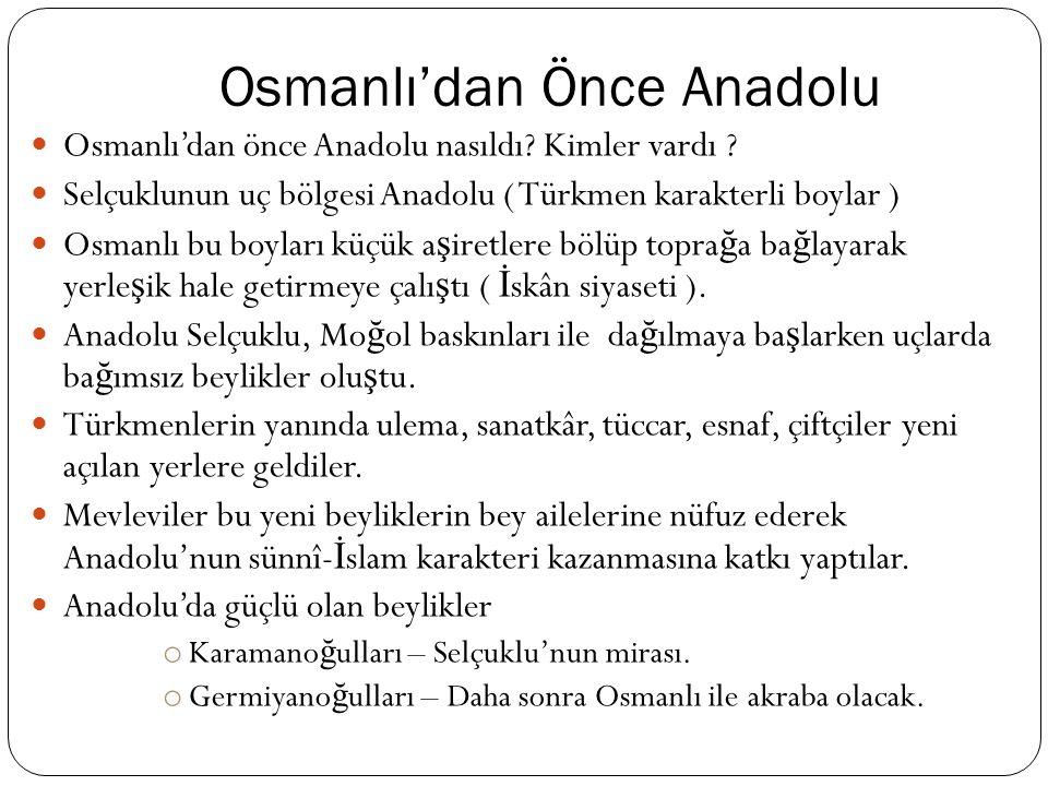Osmanlı'nın Kuruluşunda Etkin Olan Politikalar Gâzâ politikası ( Anlamı, önemi, nasıl uygulandı ğ ı vs.) İ skân politikası ( Anlamı, nerelerde-nasıl u