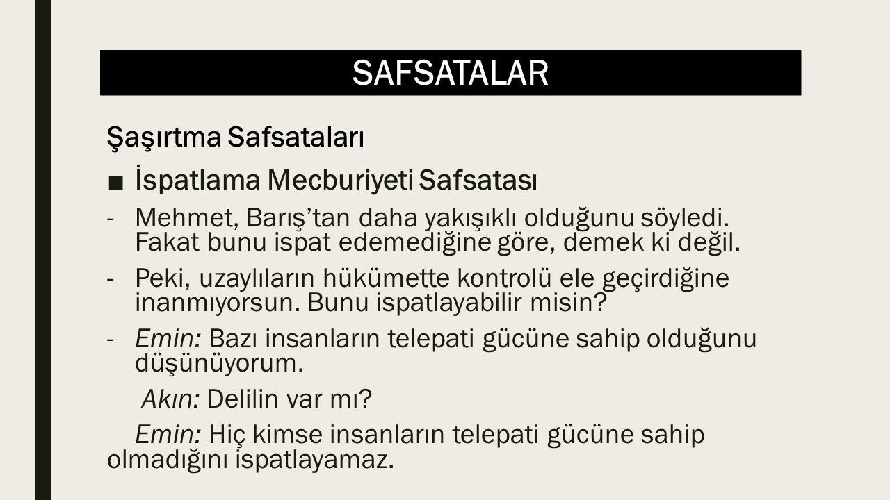 SAFSATALAR ■İspatlama Mecburiyeti Safsatası -Mehmet, Barış'tan daha yakışıklı olduğunu söyledi. Fakat bunu ispat edemediğine göre, demek ki değil. -Pe