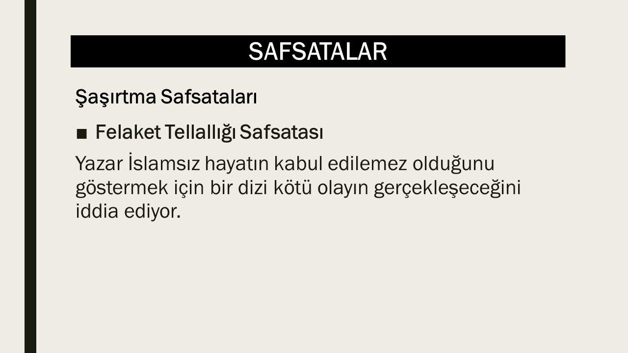 SAFSATALAR ■Felaket Tellallığı Safsatası Yazar İslamsız hayatın kabul edilemez olduğunu göstermek için bir dizi kötü olayın gerçekleşeceğini iddia ediyor.