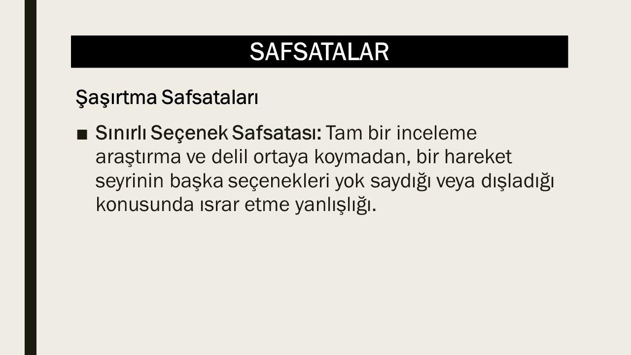 SAFSATALAR ■Sınırlı Seçenek Safsatası: Tam bir inceleme araştırma ve delil ortaya koymadan, bir hareket seyrinin başka seçenekleri yok saydığı veya dı