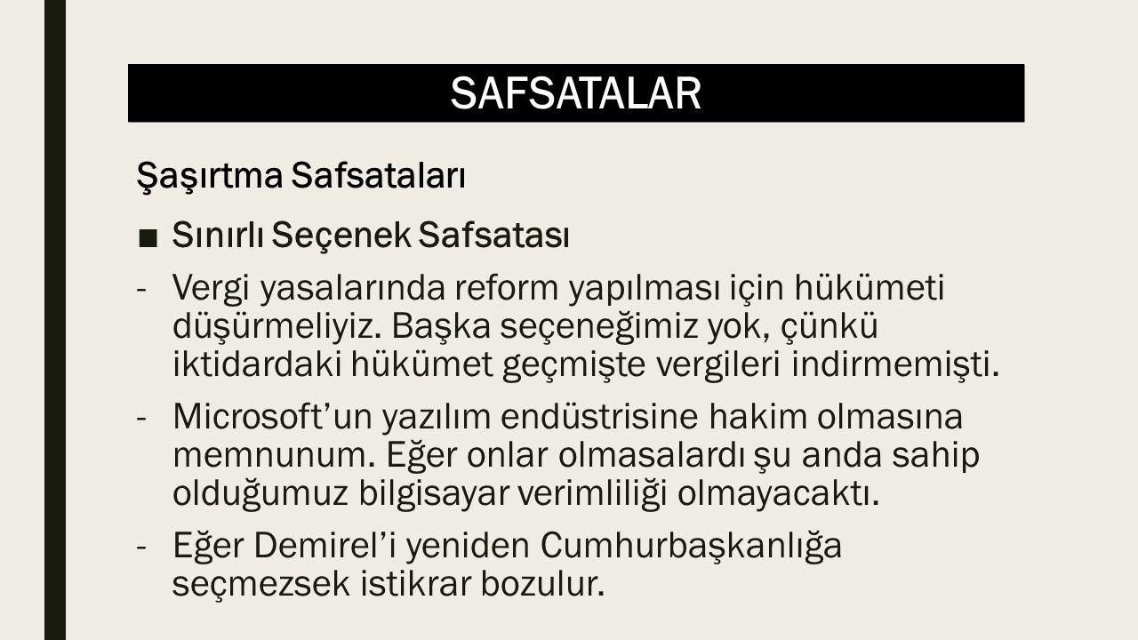 SAFSATALAR ■Sınırlı Seçenek Safsatası -Vergi yasalarında reform yapılması için hükümeti düşürmeliyiz.