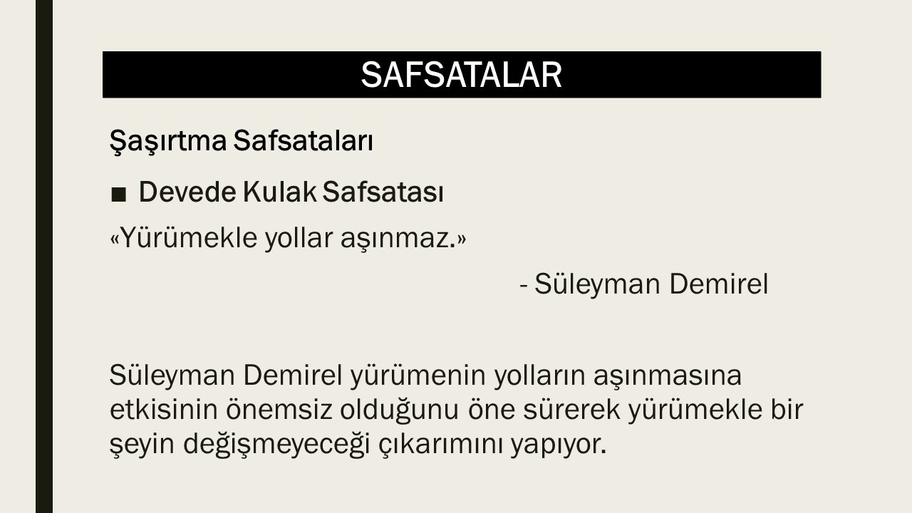 SAFSATALAR ■Yanlış Sebep Safsatası Ama biz işin özünü bir yana bıraktık, sorunu Sezer Ecevit'i aramalı,hayır Ecevit Sezer'i aramalı inatlaşmasına indirgedik.