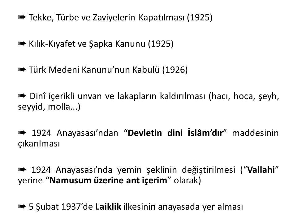 Laiklik Doğrultusunda Yapılan İnkılâplar ➠ Saltanatın Kaldırılması (1 Kasım 1922) ➠ Halifeliğin Kaldırılması (3 Mart 1924) ➠ Tevhid-i Tedrisat Kanunu'