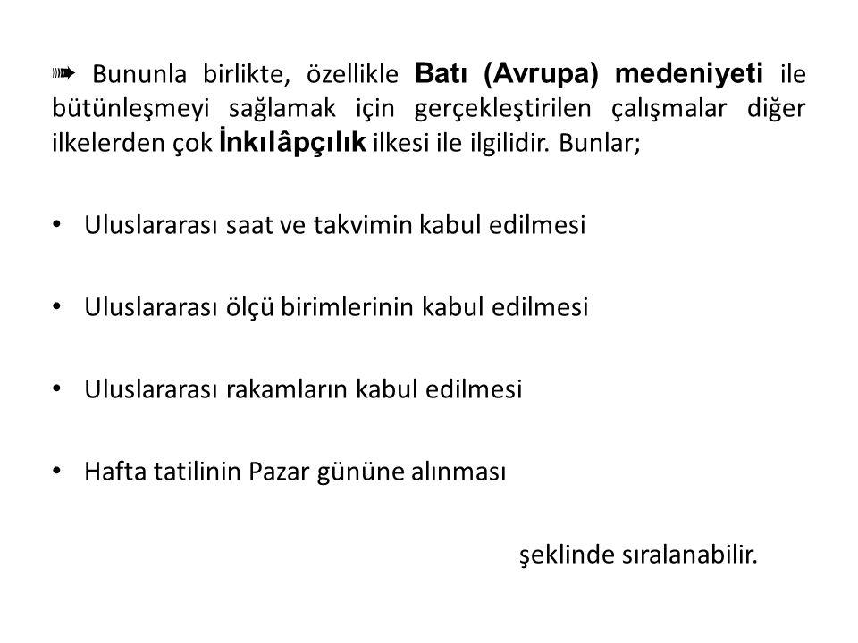 İnkılâpçılık Doğrultusunda Yapılan İnkılâplar ➠ Atatürk döneminde gerçekleştirilen tüm yenilik ve inkılâplar İnkılâpçılık ilkesinin kapsamında yer alm