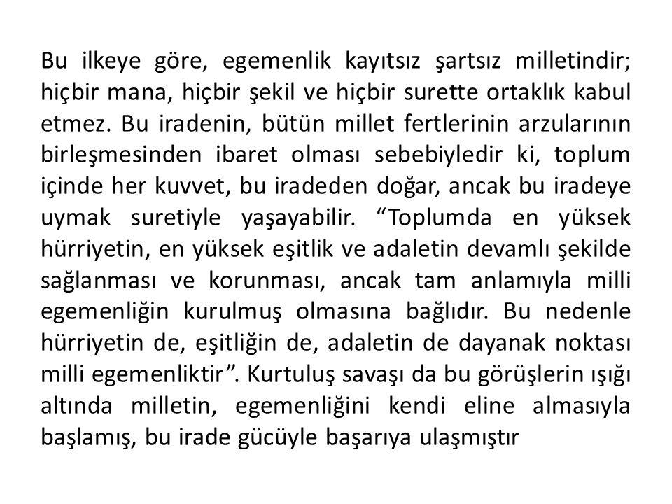 b) Milli Egemenlik : Atatürk'ün ve Atatürkçülüğün tam bağımsızlıkla iç içe geçmiş ikinci büyük ilkesidir. Egemenlik, millet denilen varlığın, toplumun