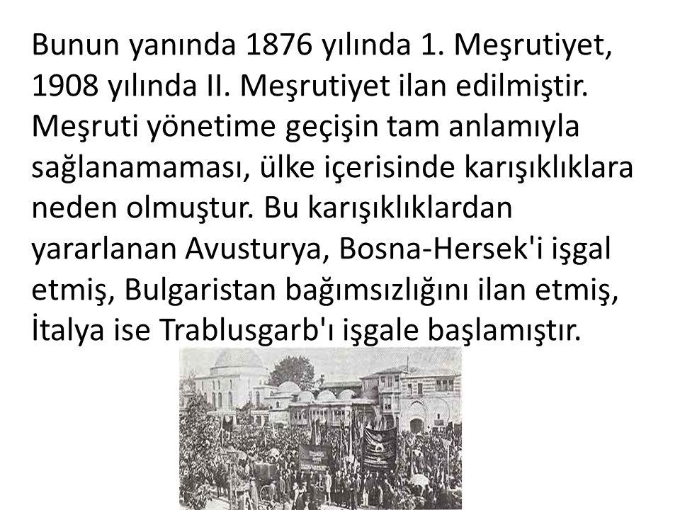 Bunun yanında 1876 yılında 1. Meşrutiyet, 1908 yılında II.