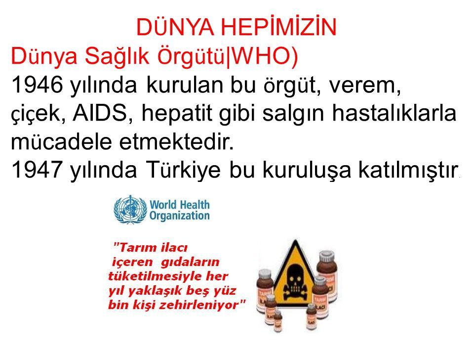 D Ü NYA HEPİMİZİN D ü nya Sağlık Ö rg ü t ü |WHO) 1946 yılında kurulan bu ö rg ü t, verem, ç i ç ek, AIDS, hepatit gibi salgın hastalıklarla m ü cadele etmektedir.