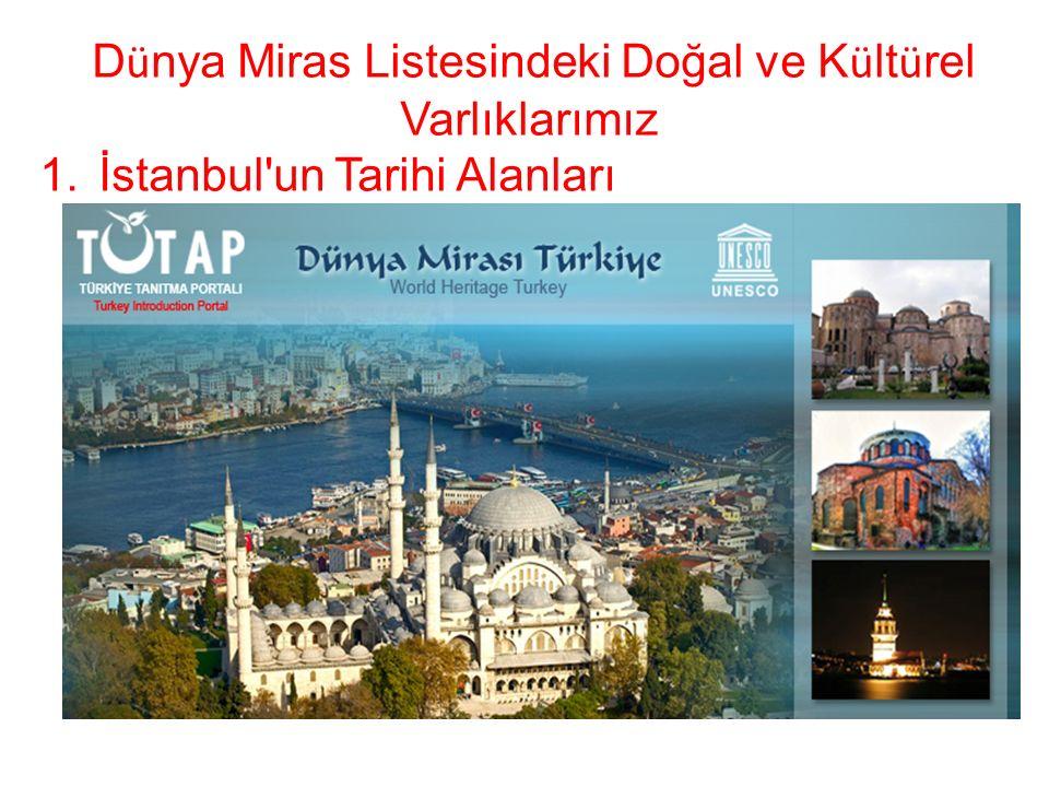 D ü nya Miras Listesindeki Doğal ve K ü lt ü rel Varlıklarımız 1.İstanbul un Tarihi Alanları