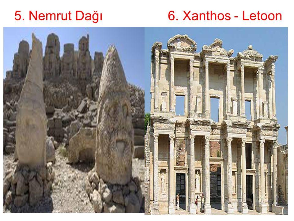 5. Nemrut Dağı 6. Xanthos - Letoon