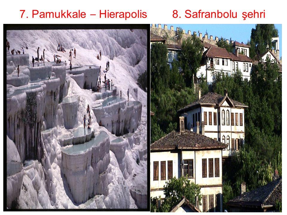 7. Pamukkale – Hierapolis 8. Safranbolu şehri