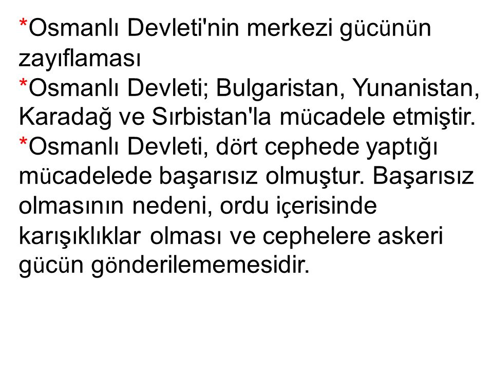 *Osmanlı Devleti nin merkezi g ü c ü n ü n zayıflaması *Osmanlı Devleti; Bulgaristan, Yunanistan, Karadağ ve Sırbistan la m ü cadele etmiştir.