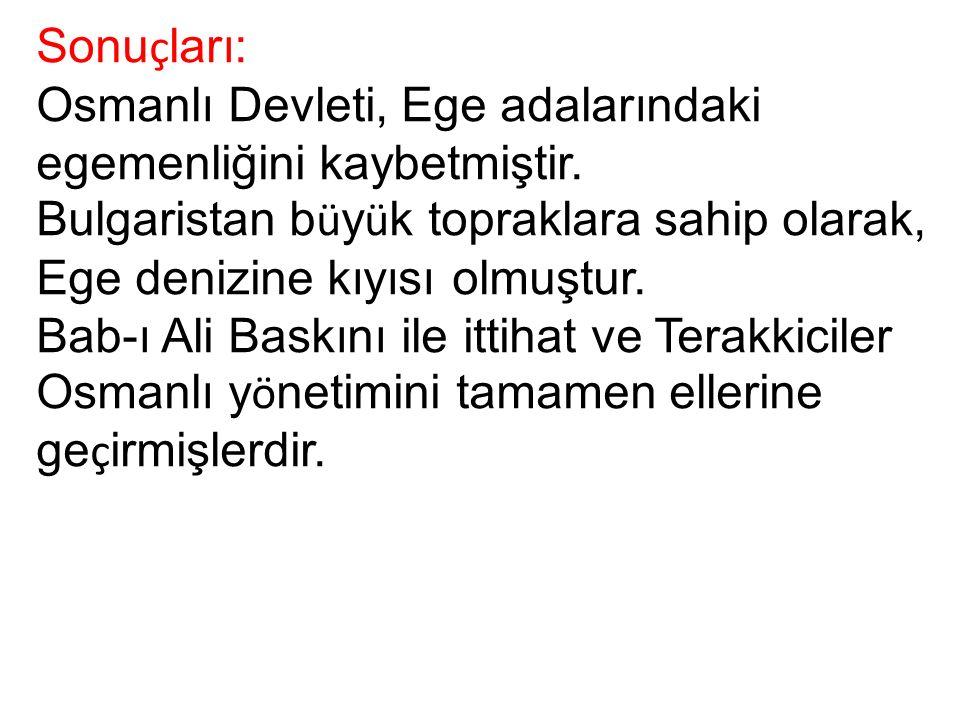 Sonu ç ları: Osmanlı Devleti, Ege adalarındaki egemenliğini kaybetmiştir.