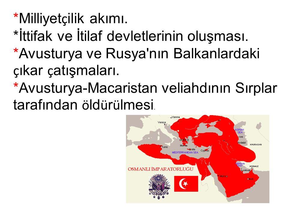 *Milliyet ç ilik akımı. *İttifak ve İtilaf devletlerinin oluşması.