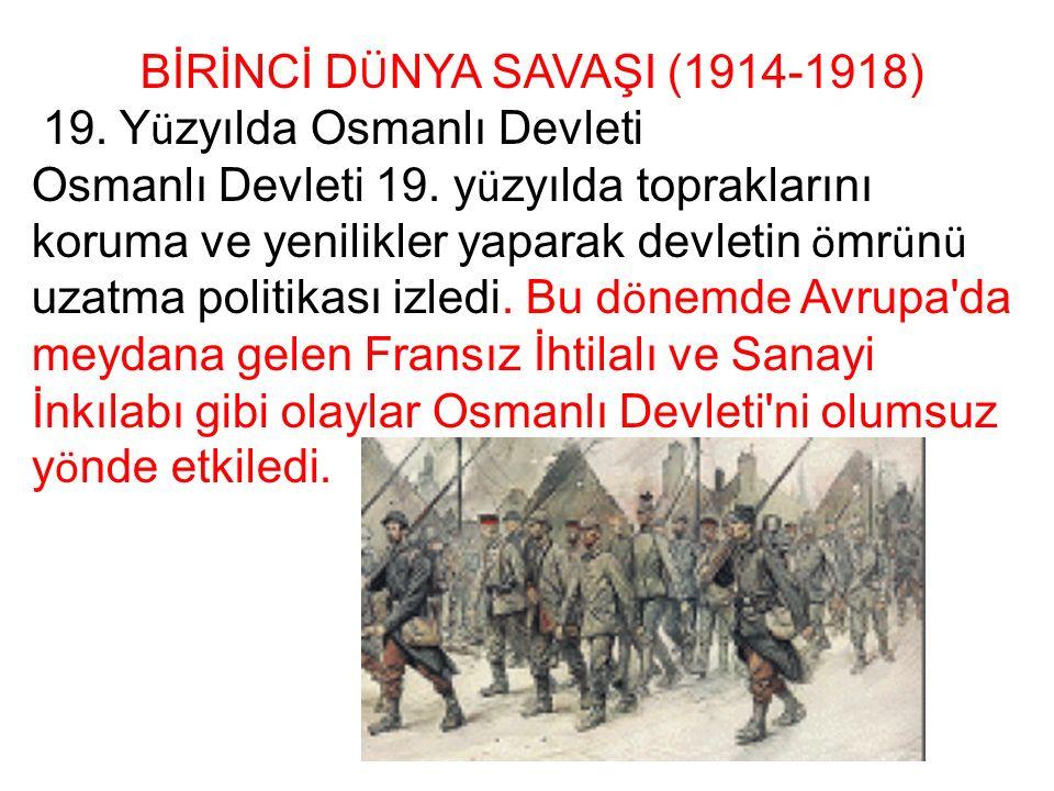 BİRİNCİ D Ü NYA SAVAŞI (1914-1918) 19. Y ü zyılda Osmanlı Devleti Osmanlı Devleti 19.