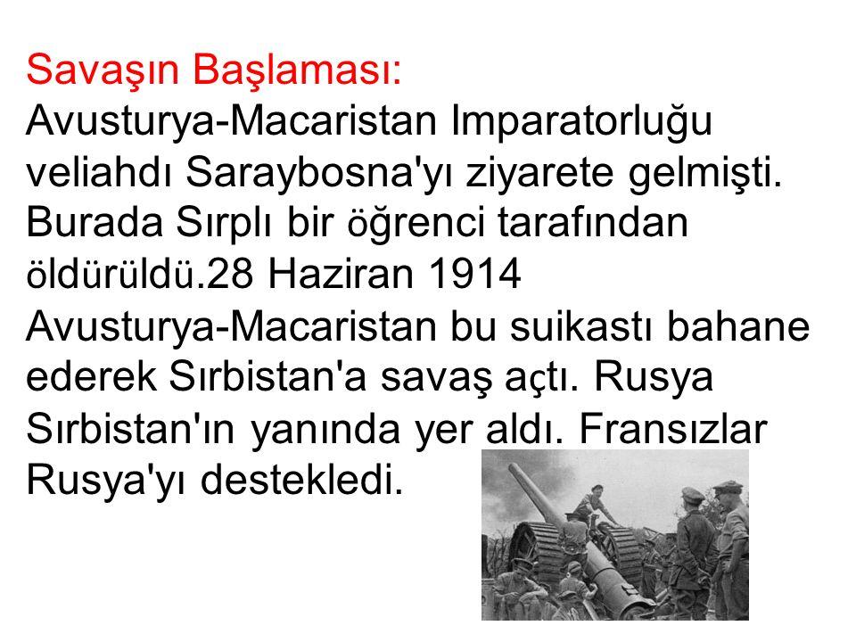 Savaşın Başlaması: Avusturya-Macaristan Imparatorluğu veliahdı Saraybosna yı ziyarete gelmişti.