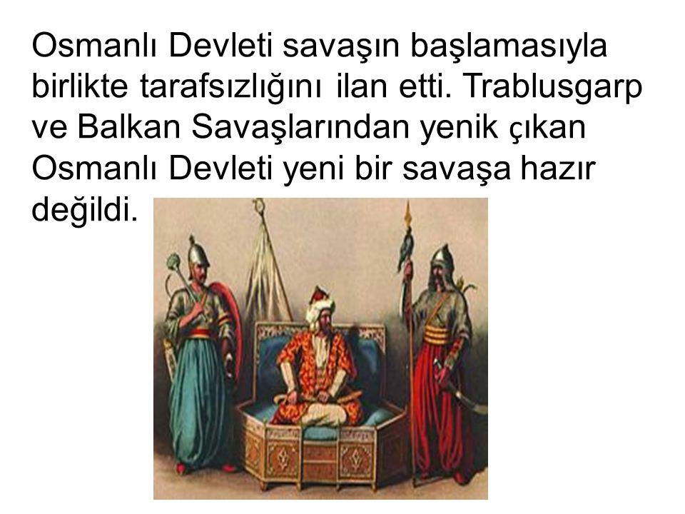 Osmanlı Devleti savaşın başlamasıyla birlikte tarafsızlığını ilan etti.