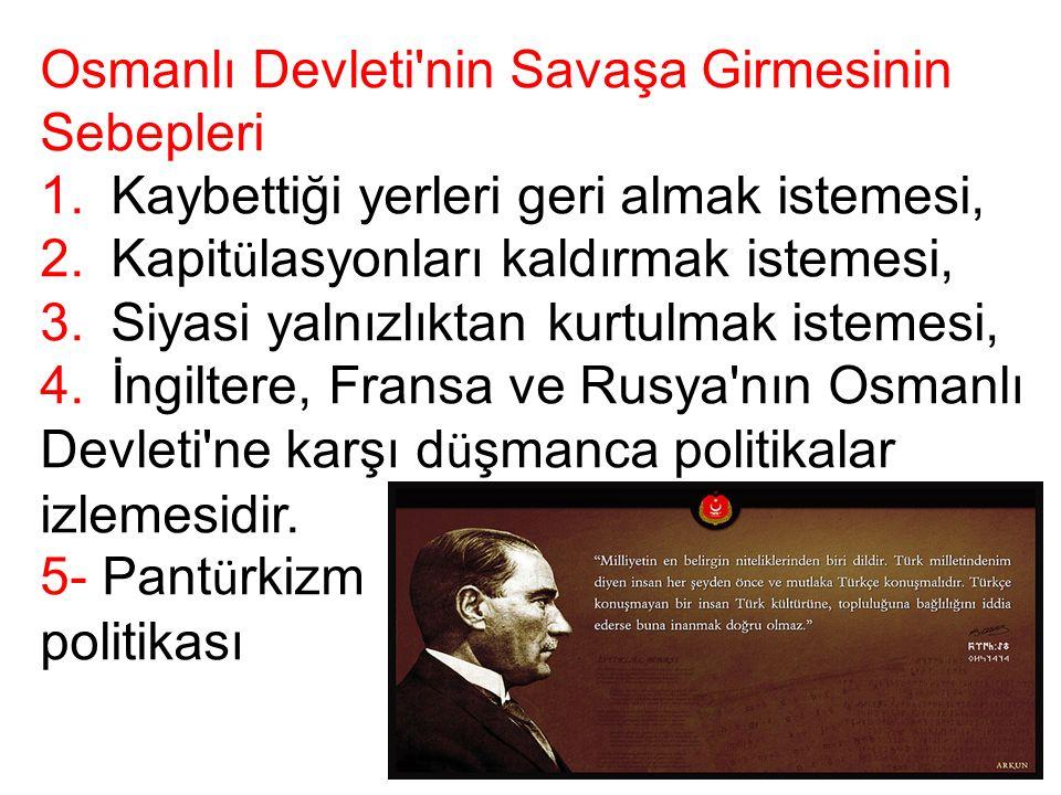 Osmanlı Devleti nin Savaşa Girmesinin Sebepleri 1.