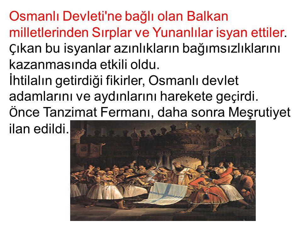 Osmanlı Devleti ne bağlı olan Balkan milletlerinden Sırplar ve Yunanlılar isyan ettiler.