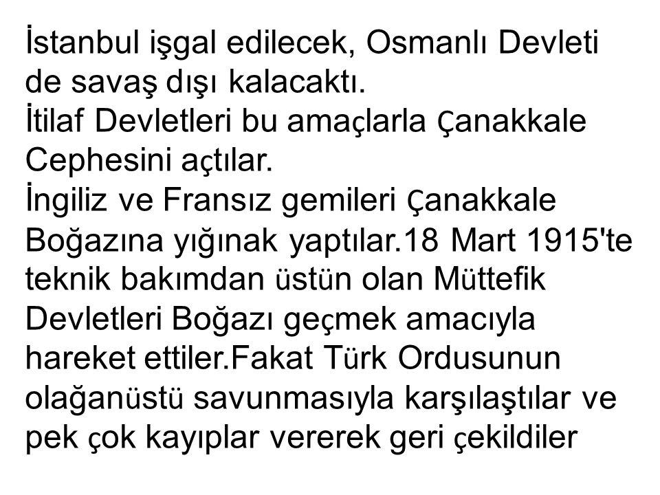 İstanbul işgal edilecek, Osmanlı Devleti de savaş dışı kalacaktı.