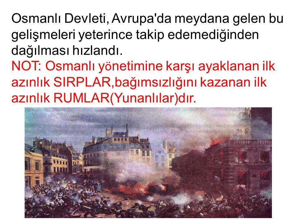 Osmanlı Devleti, Avrupa da meydana gelen bu gelişmeleri yeterince takip edemediğinden dağılması hızlandı.