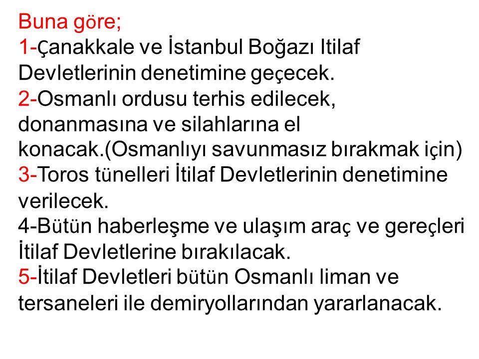 Buna g ö re; 1- Ç anakkale ve İstanbul Boğazı Itilaf Devletlerinin denetimine ge ç ecek.