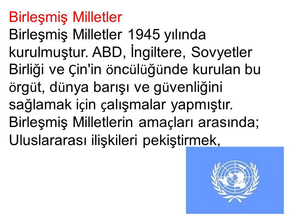 Birleşmiş Milletler Birleşmiş Milletler 1945 yılında kurulmuştur.