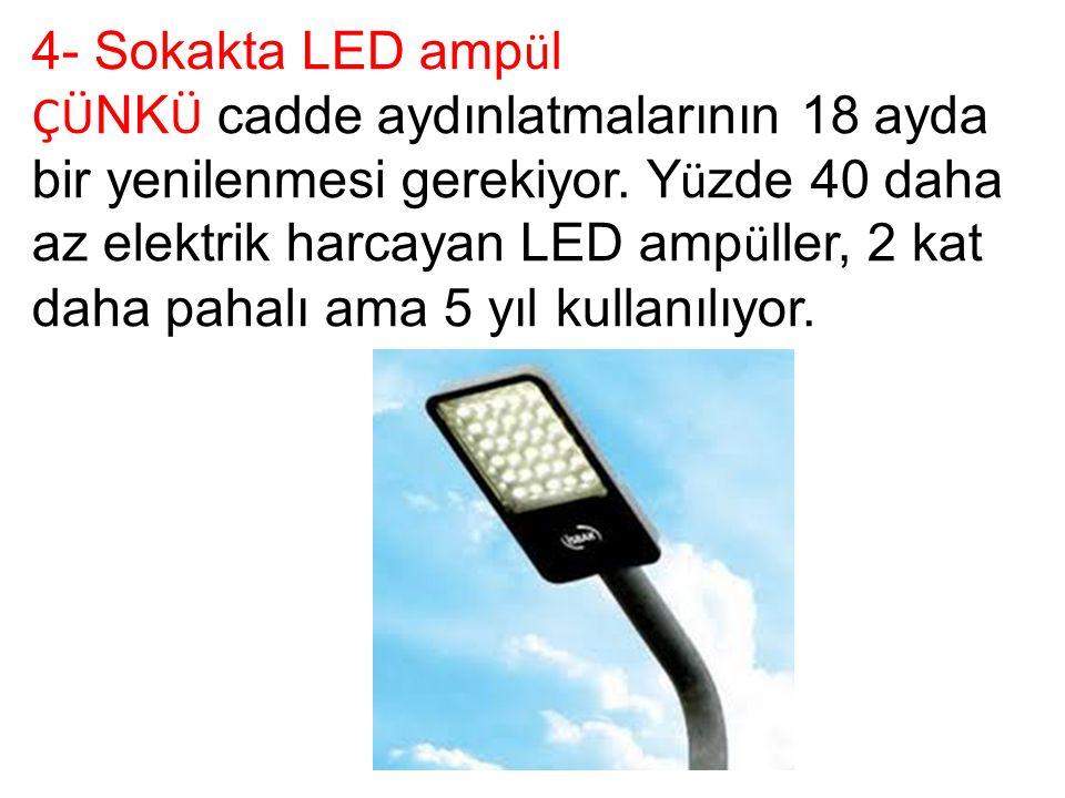 4- Sokakta LED amp ü l ÇÜ NK Ü cadde aydınlatmalarının 18 ayda bir yenilenmesi gerekiyor.