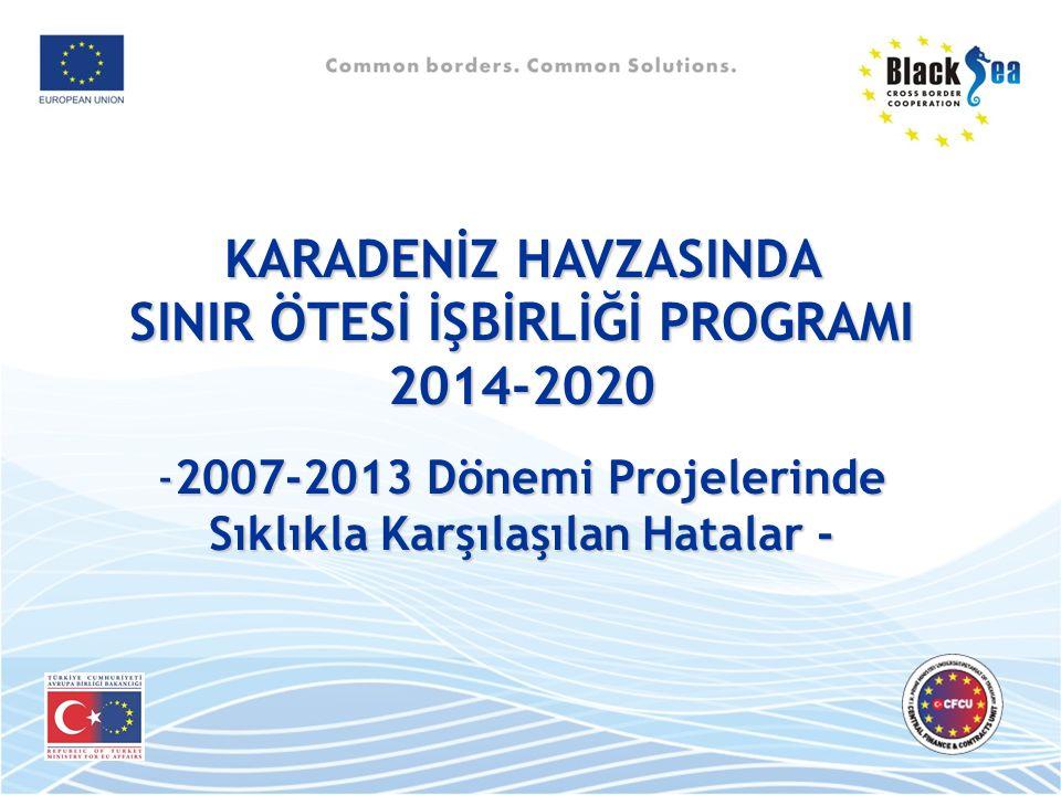 KARADENİZ HAVZASINDA SINIR ÖTESİ İŞBİRLİĞİ PROGRAMI 2014-2020 -2007-2013 Dönemi Projelerinde Sıklıkla Karşılaşılan Hatalar - Sıklıkla Karşılaşılan Hatalar -