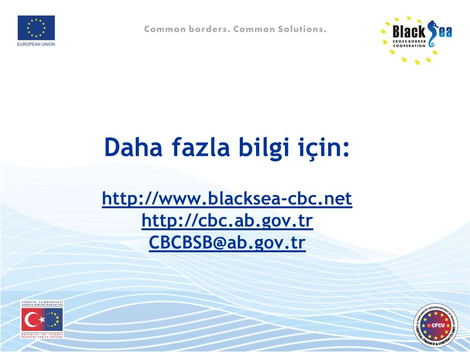Daha fazla bilgi için: http://www.blacksea-cbc.net http://cbc.ab.gov.tr CBCBSB@ab.gov.tr