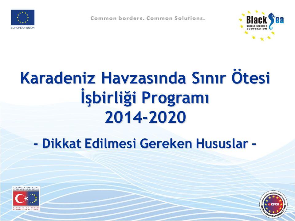 Karadeniz Havzasında Sınır Ötesi İşbirliği Programı 2014-2020 - Dikkat Edilmesi Gereken Hususlar - - Dikkat Edilmesi Gereken Hususlar -