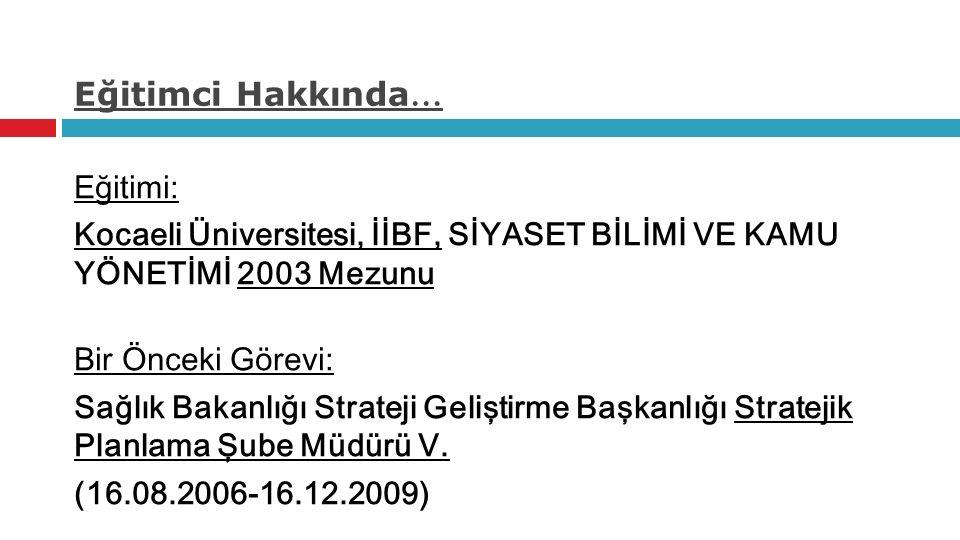 Eğitimci Hakkında … Eğitimi: Kocaeli Üniversitesi, İİBF, SİYASET BİLİMİ VE KAMU YÖNETİMİ 2003 Mezunu Bir Önceki Görevi: Sağlık Bakanlığı Strateji Geli