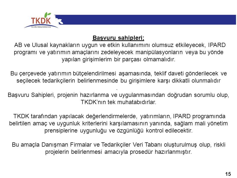 15 Başvuru sahipleri; AB ve Ulusal kaynakların uygun ve etkin kullanımını olumsuz etkileyecek, IPARD programı ve yatırımın amaçlarını zedeleyecek manipülasyonların veya bu yönde yapılan girişimlerim bir parçası olmamalıdır.