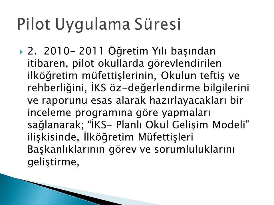  2. 2010- 2011 Öğretim Yılı başından itibaren, pilot okullarda görevlendirilen ilköğretim müfettişlerinin, Okulun teftiş ve rehberliğini, İKS öz-değe