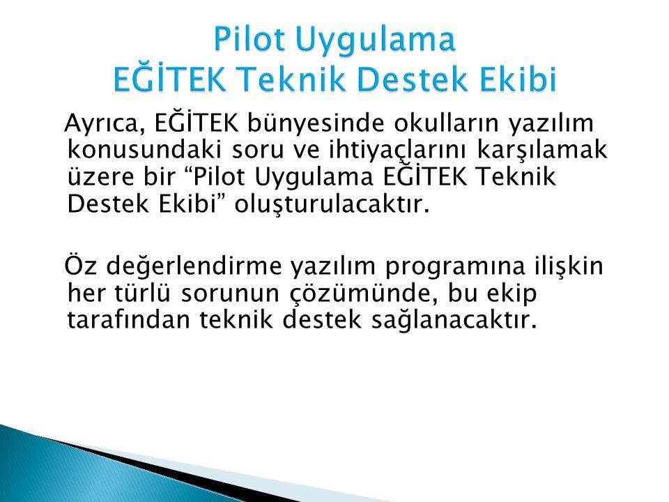 """Ayrıca, EĞİTEK bünyesinde okulların yazılım konusundaki soru ve ihtiyaçlarını karşılamak üzere bir """"Pilot Uygulama EĞİTEK Teknik Destek Ekibi"""" oluştur"""