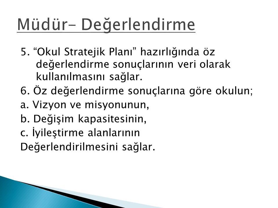 """5. """"Okul Stratejik Planı"""" hazırlığında öz değerlendirme sonuçlarının veri olarak kullanılmasını sağlar. 6. Öz değerlendirme sonuçlarına göre okulun; a"""