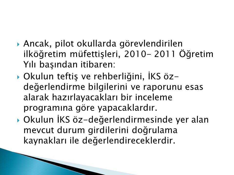  Ancak, pilot okullarda görevlendirilen ilköğretim müfettişleri, 2010- 2011 Öğretim Yılı başından itibaren:  Okulun teftiş ve rehberliğini, İKS öz-