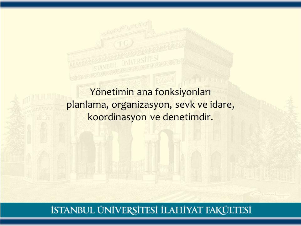 Yönetimin ana fonksiyonları planlama, organizasyon, sevk ve idare, koordinasyon ve denetimdir.