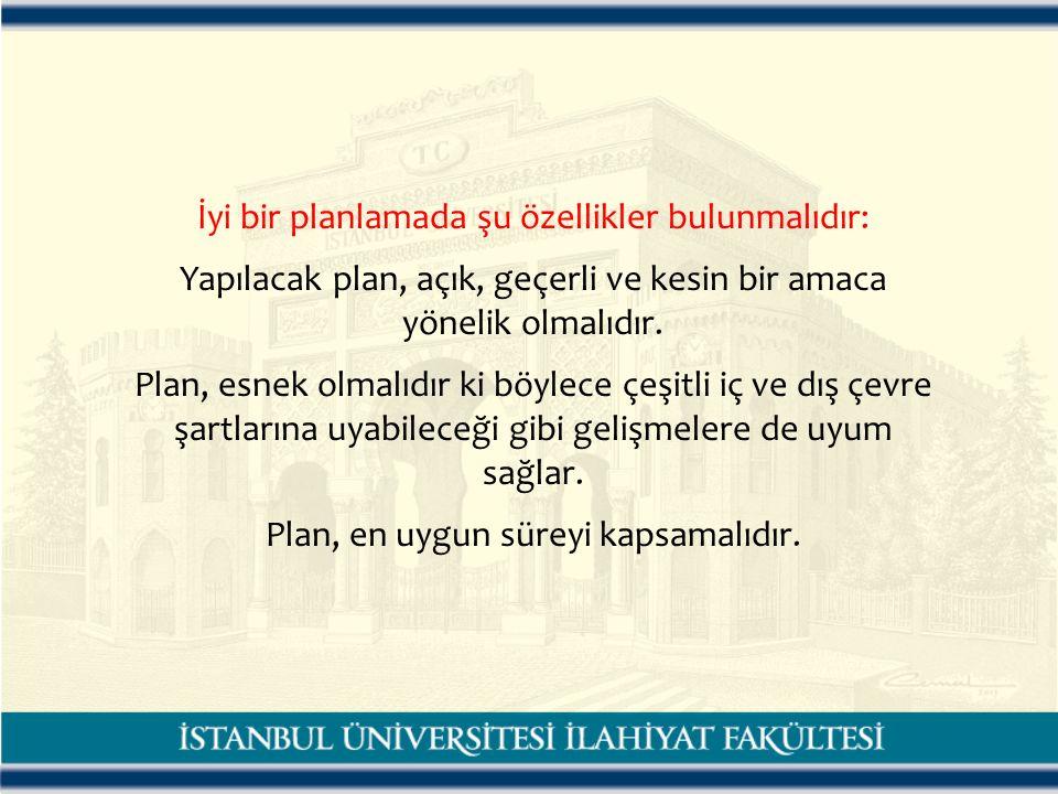 İyi bir planlamada şu özellikler bulunmalıdır: Yapılacak plan, açık, geçerli ve kesin bir amaca yönelik olmalıdır.