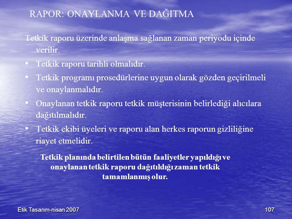 Etik Tasarım-nisan 2007107 Tetkik raporu üzerinde anlaşma sağlanan zaman periyodu içinde verilir.