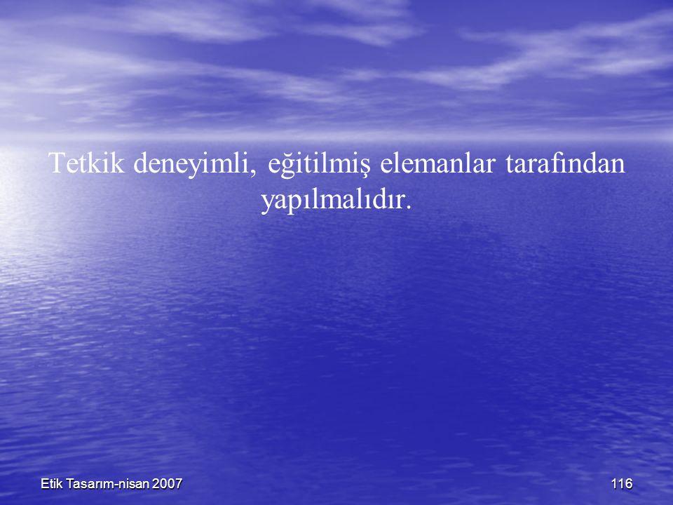 Etik Tasarım-nisan 2007116 Tetkik deneyimli, eğitilmiş elemanlar tarafından yapılmalıdır.