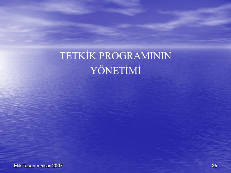 Etik Tasarım-nisan 200735 TETKİK PROGRAMININ YÖNETİMİ