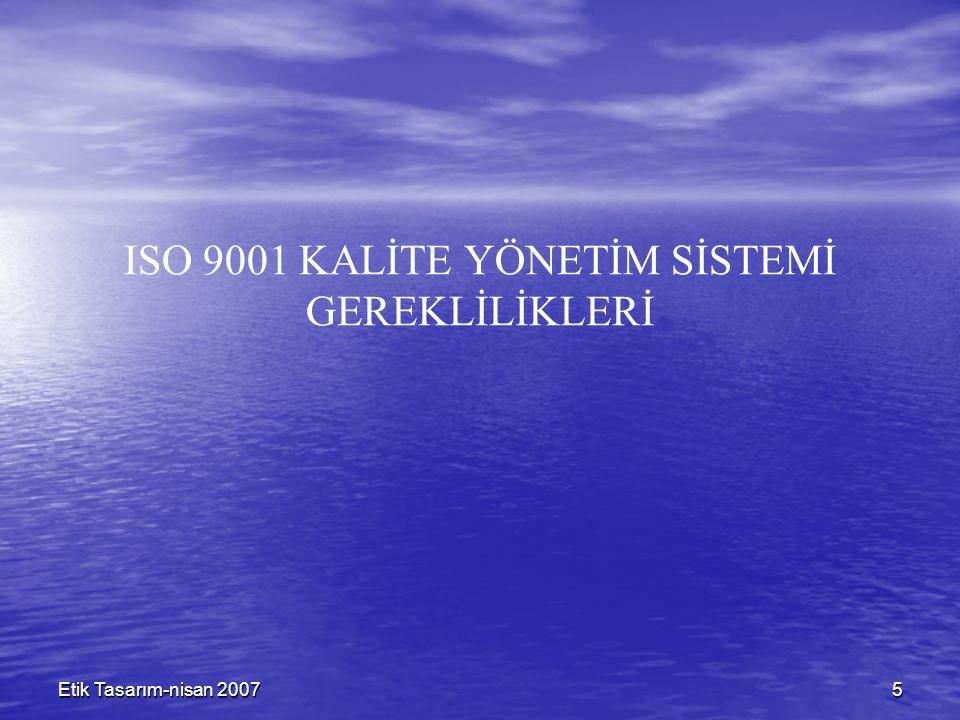 5 Etik Tasarım-nisan 2007 ISO 9001 KALİTE YÖNETİM SİSTEMİ GEREKLİLİKLERİ