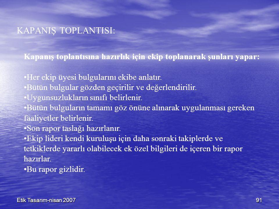 Etik Tasarım-nisan 200791 KAPANIŞ TOPLANTISI: Kapanış toplantısına hazırlık için ekip toplanarak şunları yapar: Her ekip üyesi bulgularını ekibe anlatır.