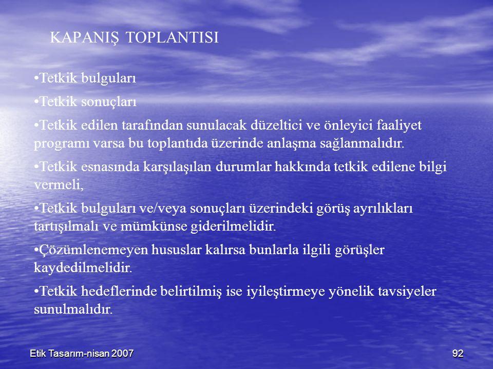 Etik Tasarım-nisan 200792 KAPANIŞ TOPLANTISI Tetkik bulguları Tetkik sonuçları Tetkik edilen tarafından sunulacak düzeltici ve önleyici faaliyet programı varsa bu toplantıda üzerinde anlaşma sağlanmalıdır.