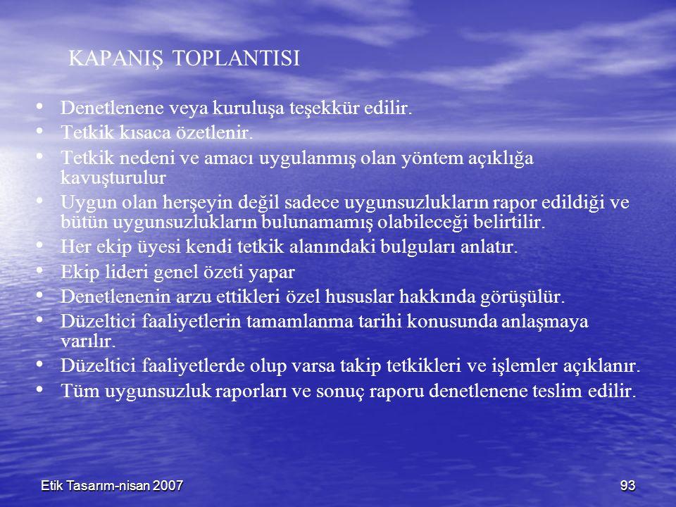 Etik Tasarım-nisan 200793 KAPANIŞ TOPLANTISI Denetlenene veya kuruluşa teşekkür edilir. Tetkik kısaca özetlenir. Tetkik nedeni ve amacı uygulanmış ola