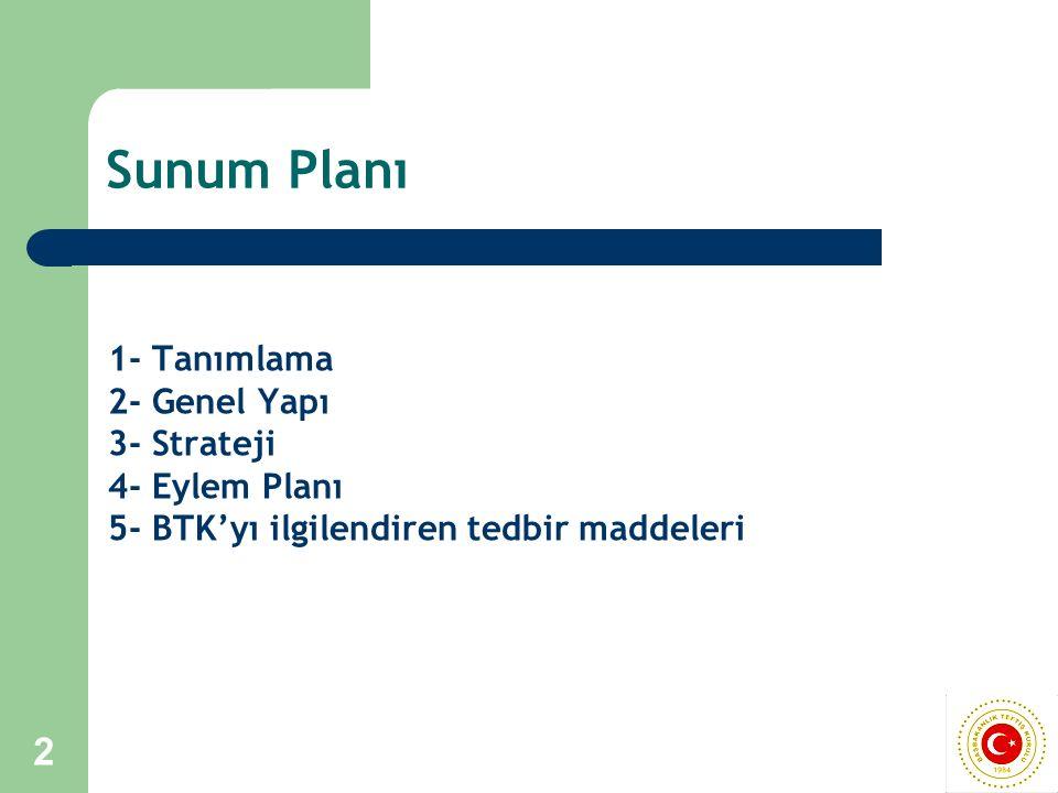 2 Sunum Planı 1- Tanımlama 2- Genel Yapı 3- Strateji 4- Eylem Planı 5- BTK'yı ilgilendiren tedbir maddeleri