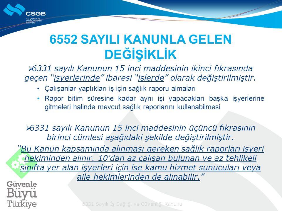 """6331 Sayılı İş Sağlığı ve Güvenliği Kanunu 6552 SAYILI KANUNLA GELEN DEĞİŞİKLİK  6331 sayılı Kanunun 15 inci maddesinin ikinci fıkrasında geçen """"işye"""