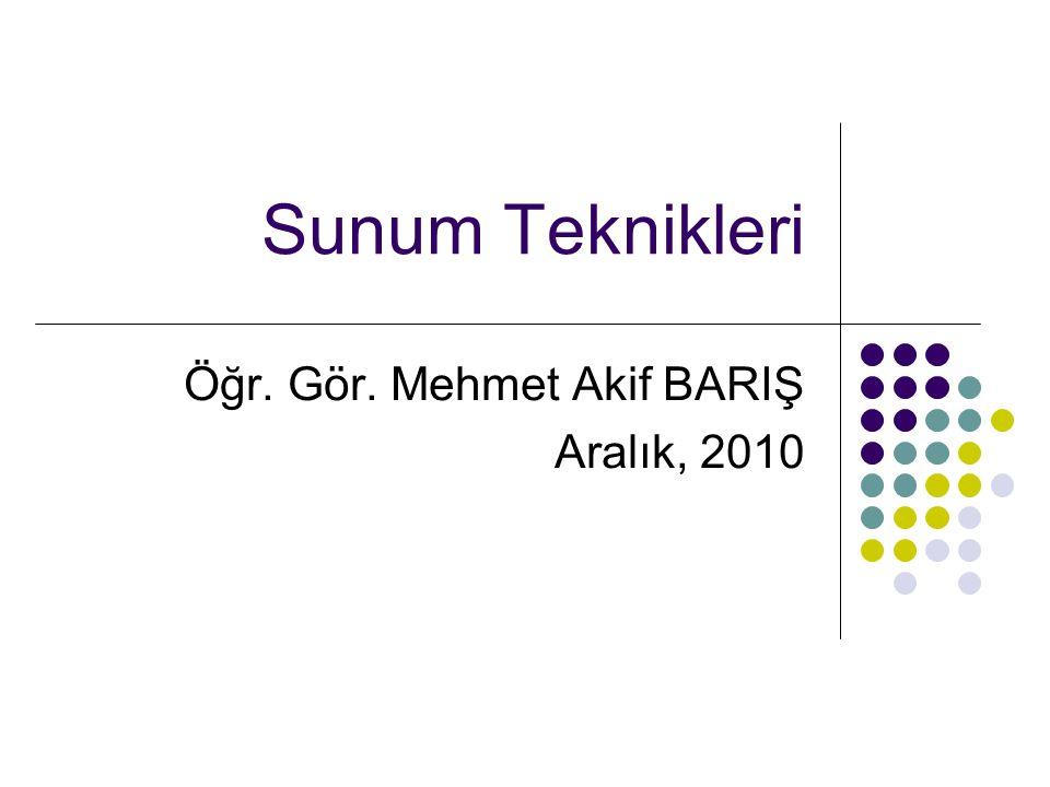 Sunum Teknikleri Öğr. Gör. Mehmet Akif BARIŞ Aralık, 2010